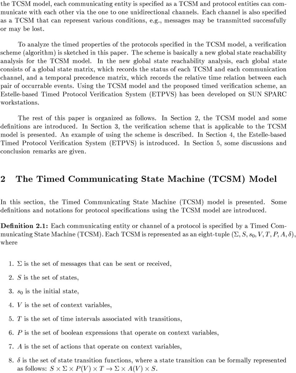 To analyze the timed properties of the protocols specied in the TCSM model, a verication scheme (algorithm) is sketched in this paper.