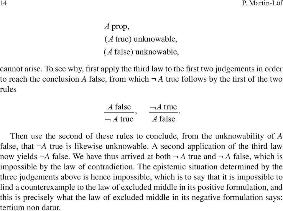 Then use the second of these rules to conclude, from the unknowability of A false, that A true is likewise unknowable. A second application of the third law now yields A false.