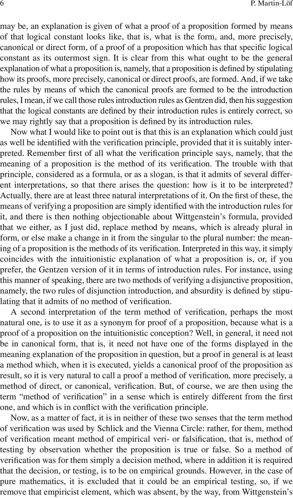 It is clear from this what ought to be the general explanation of what a proposition is, namely, that a proposition is de fi ned by stipulating how its proofs, more precisely, canonical or direct