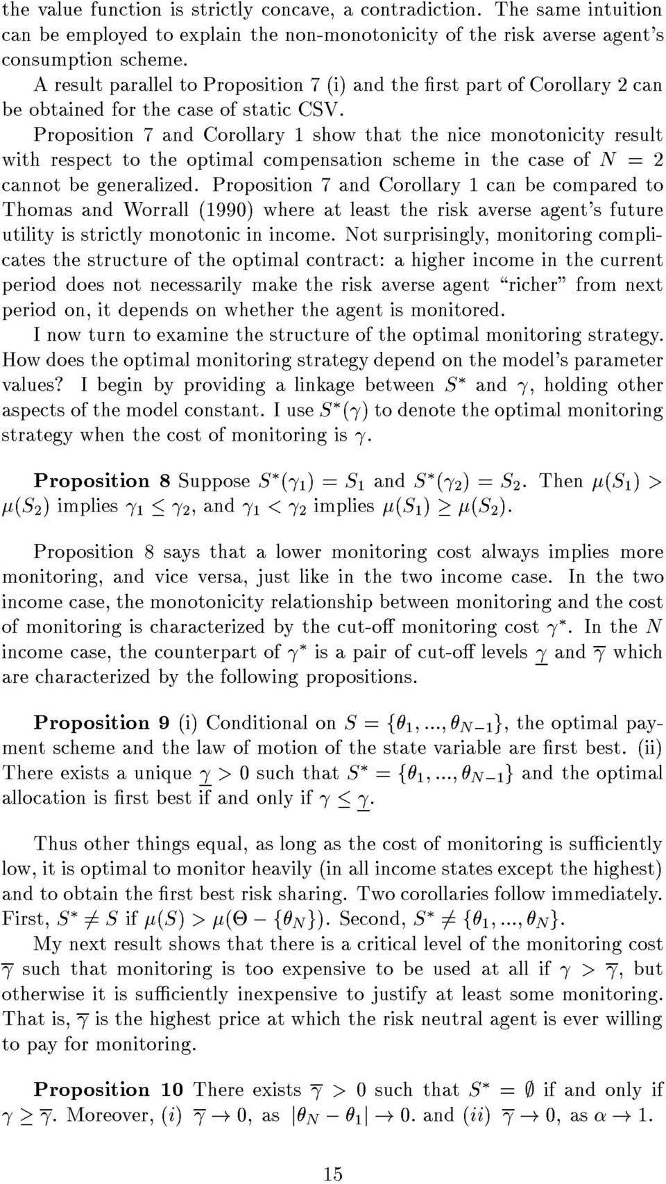 Proposition 7 and Corollary show that the nice monotonicity result with respect to the optimal compensation scheme in the case of N =2 cannot be generalized.