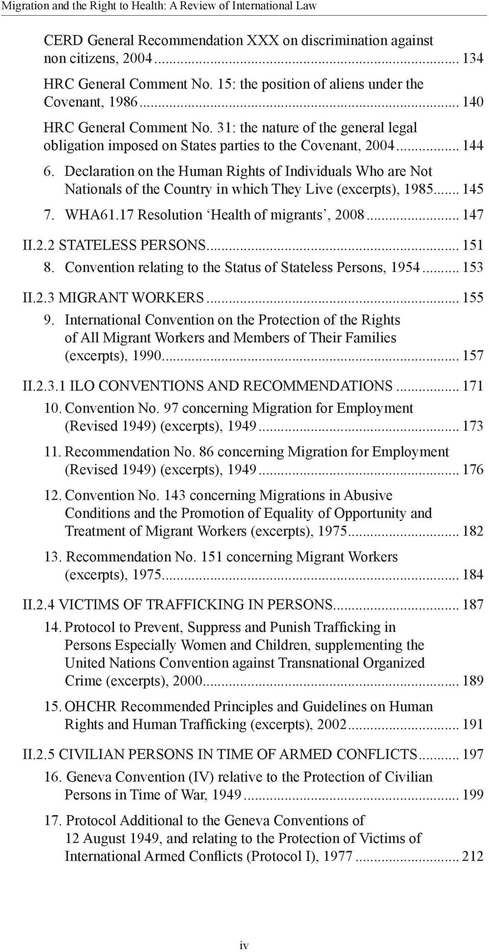 Declaration on the Human Rights of Individuals Who are Not Nationals of the Country in which They Live (excerpts), 1985... 145 7. WHA61.17 Resolution Health of migrants, 2008... 147 II.2.2 STATELESS PERSONS.