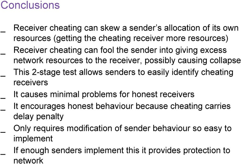 to easily identify cheating receivers It causes minimal problems for honest receivers It encourages honest behaviour because cheating carries