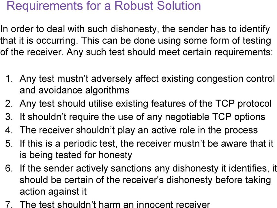 t require the use of any negotiable TCP options 4 The receiver shouldn t play an active role in the process 5 If this is a periodic test, the receiver mustn t be aware that it is being tested for