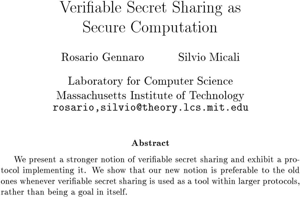 edu Abstract We present a stronger notion of veriable secret sharing and exhibit a protocol implementing it.