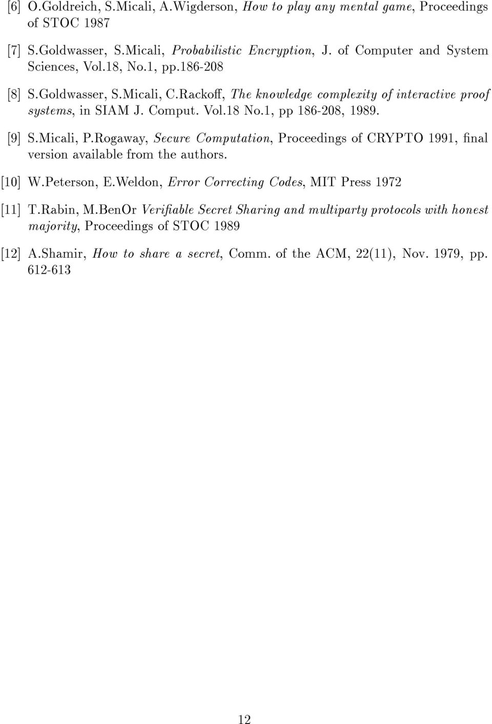 1, pp 186-208, 1989. [9] S.Micali, P.Rogaway, Secure Computation, Proceedings of CRYPTO 1991, nal version available from the authors. [10] W.Peterson, E.