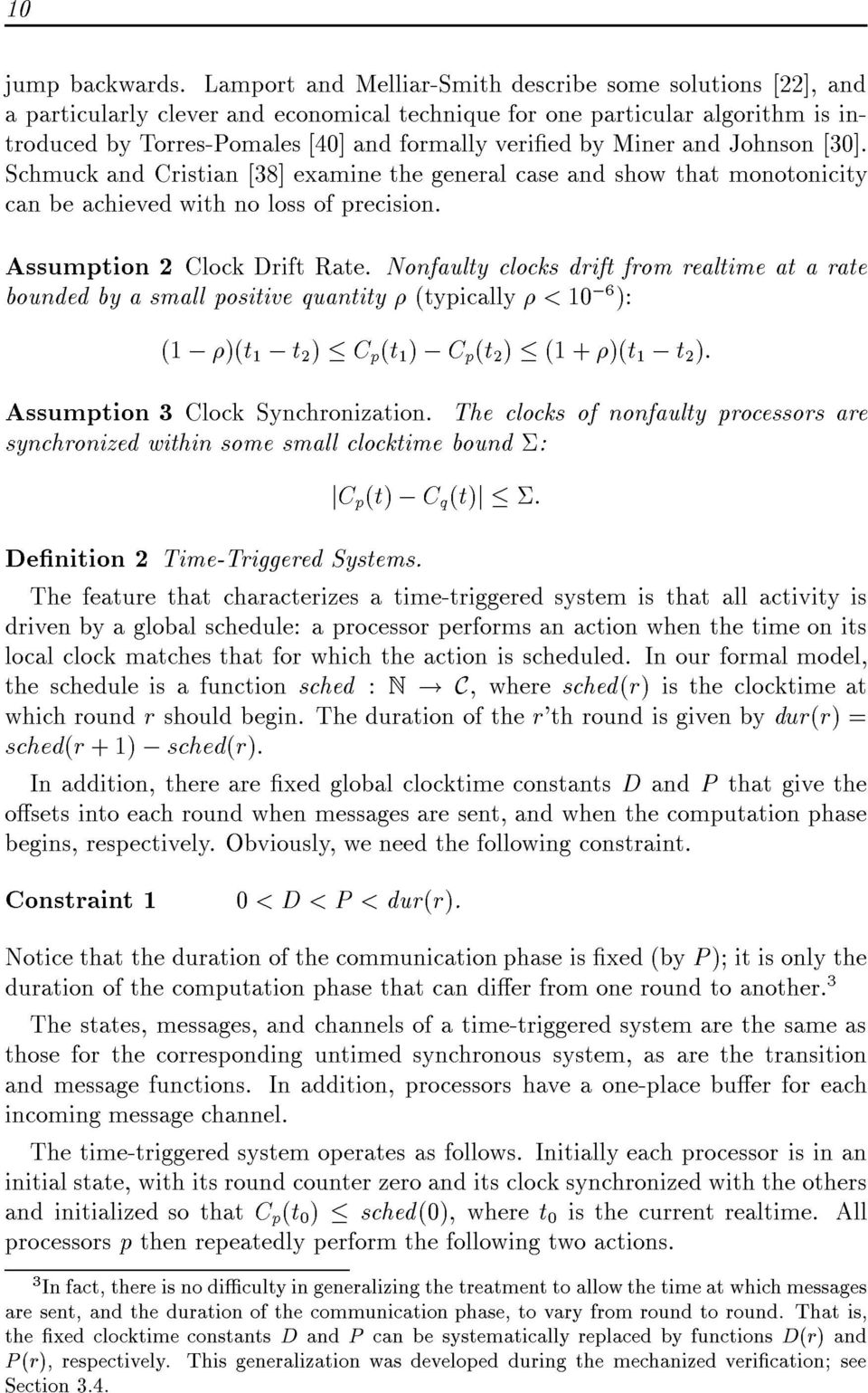 Miner and Johnson [30]. Schmuck and Cristian [38] examine the general case and show that monotonicity can be achieved with no loss of precision. Assumption 2 Clock Drift Rate.