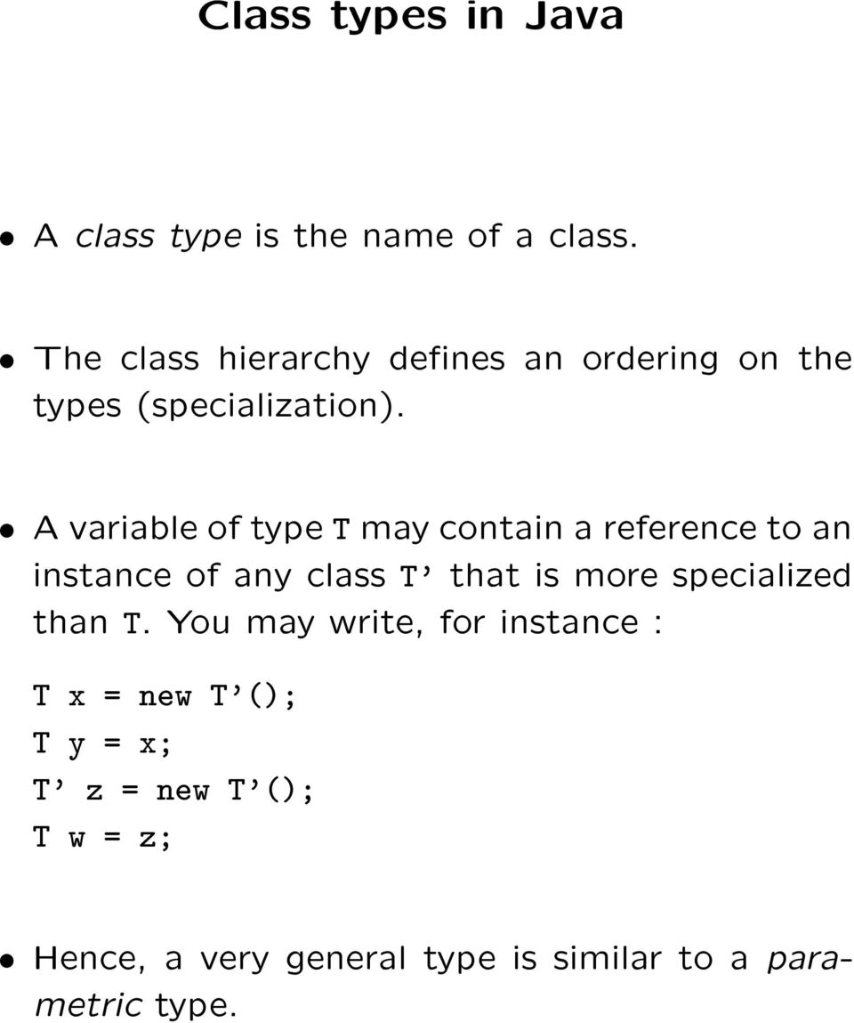 æ A variable of type T may contain a reference to an instance of any class T' that is more