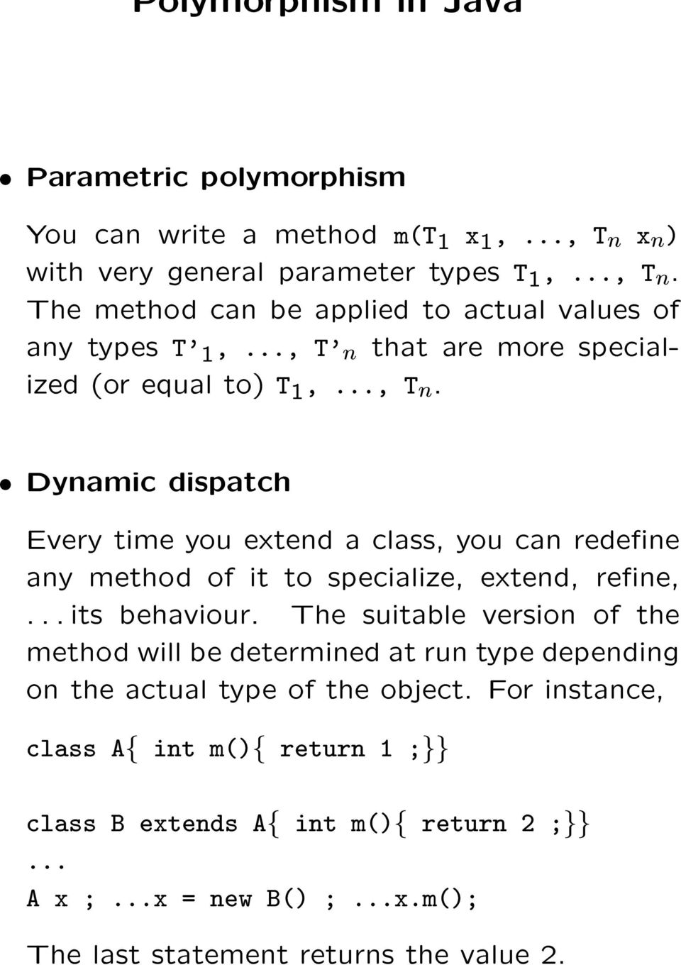 æ Dynamic dispatch Every time you extend a class, you can redeæne any method of it to specialize, extend, reæne,... its behaviour.