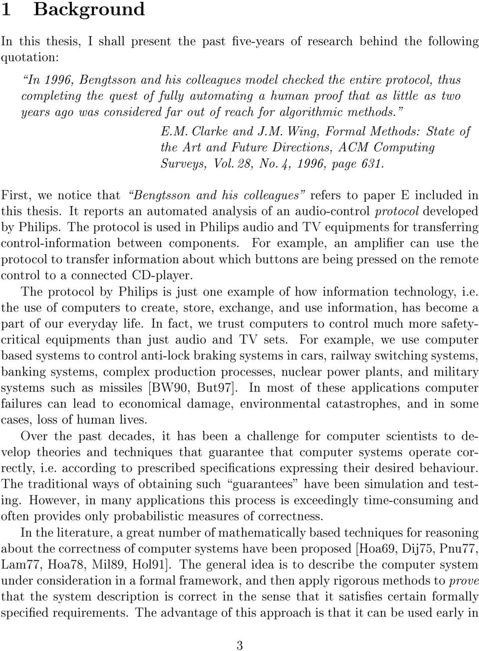 Clarke and J.M. Wing, Formal Methods: State of the Art and Future Directions, ACM Computing Surveys, Vol. 28, No. 4, 1996, page 631.