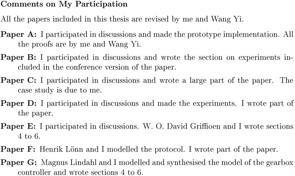 Paper C: I participated in discussions and wrote a large part of the paper. The case study is due to me. Paper D: I participated in discussions and made the experiments. I wrote part of the paper.