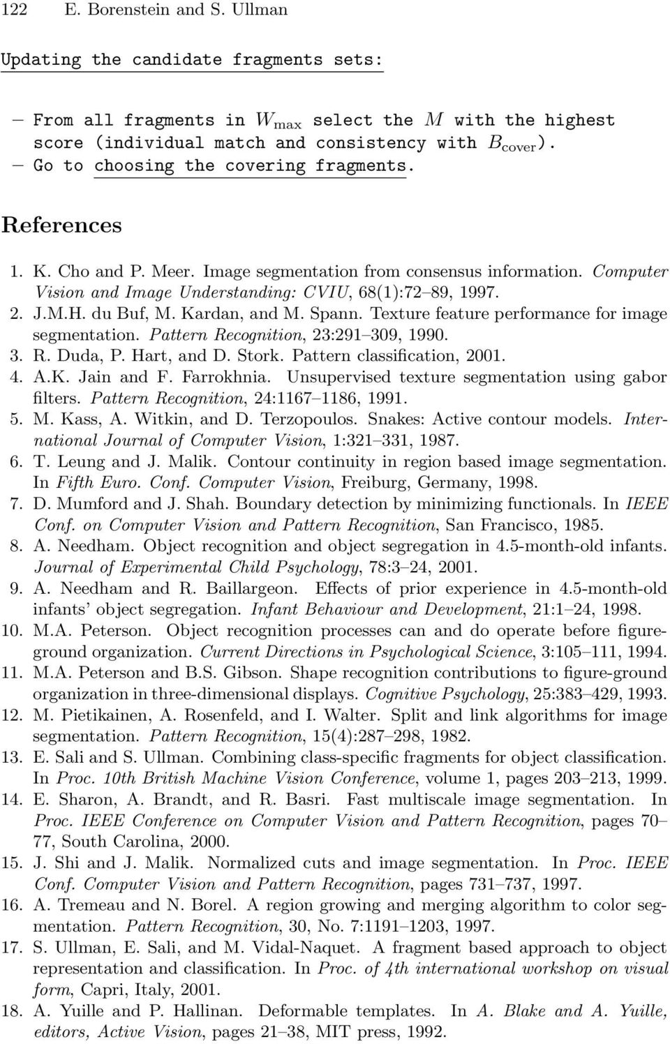 du Buf, M. Kardan, and M. Spann. Texture feature performance for image segmentation. Pattern Recognition, 23:291 309, 1990. 3. R. Duda, P. Hart, and D. Stork. Pattern classification, 2001. 4. A.K. Jain and F.