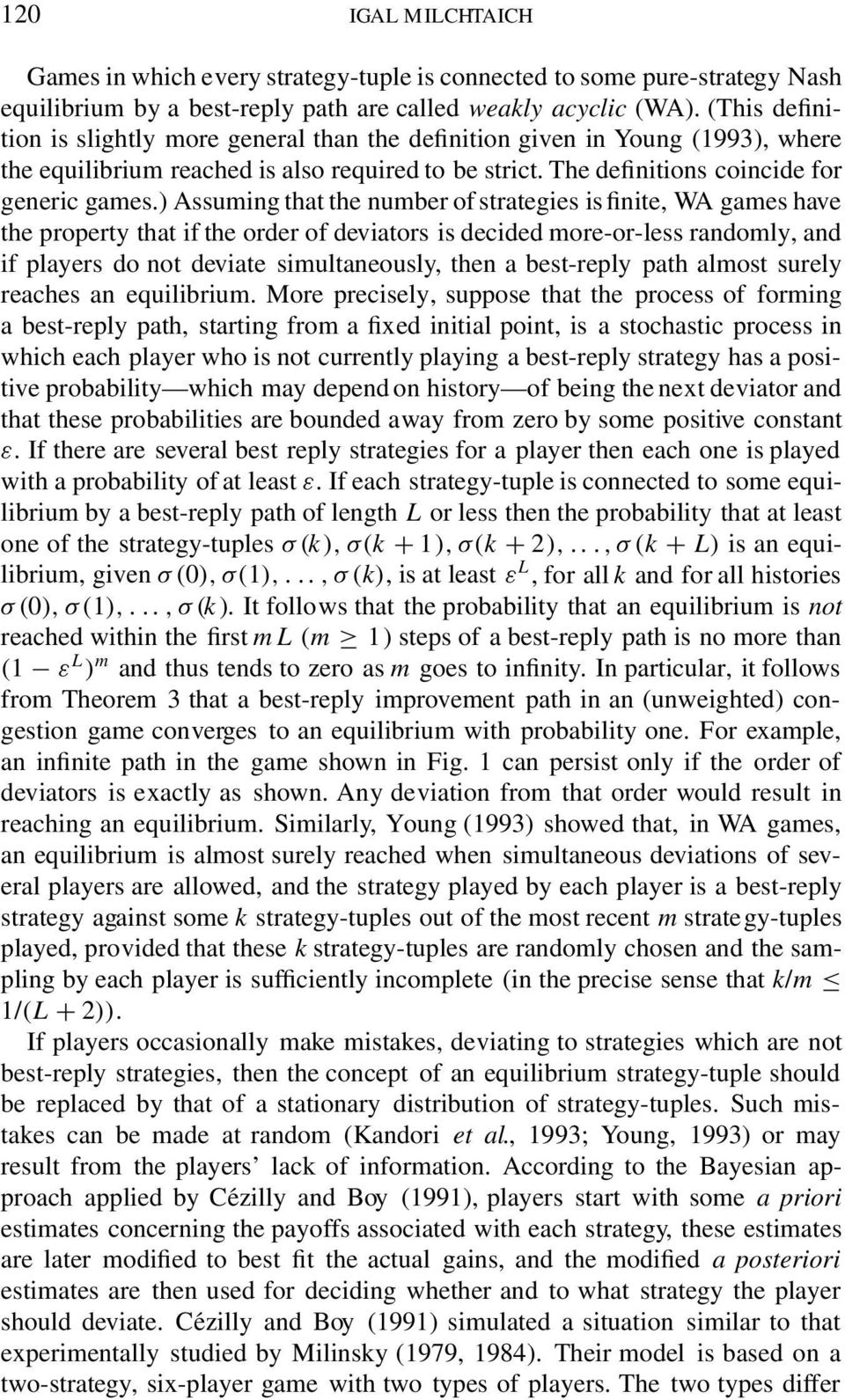) Assuming that the number of strategies is finite, WA games have the property that if the order of deviators is decided more-or-less randomly, and if players do not deviate simultaneously, then a