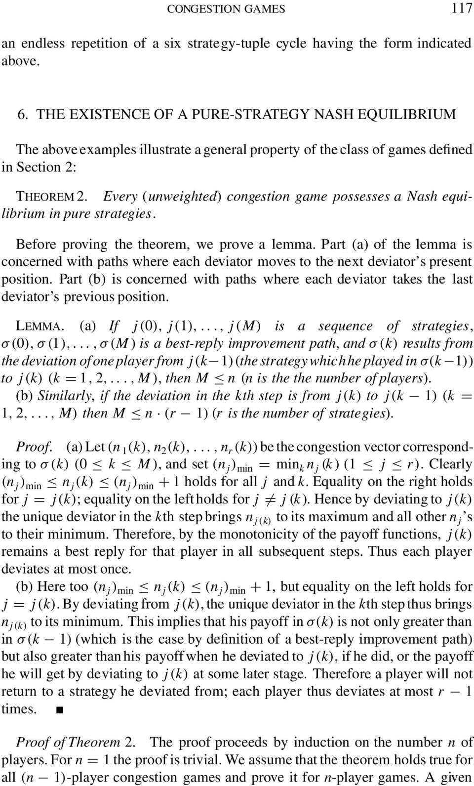 Every (unweighted) congestion game possesses a Nash equilibrium in pure strategies. Before proving the theorem, we prove a lemma.