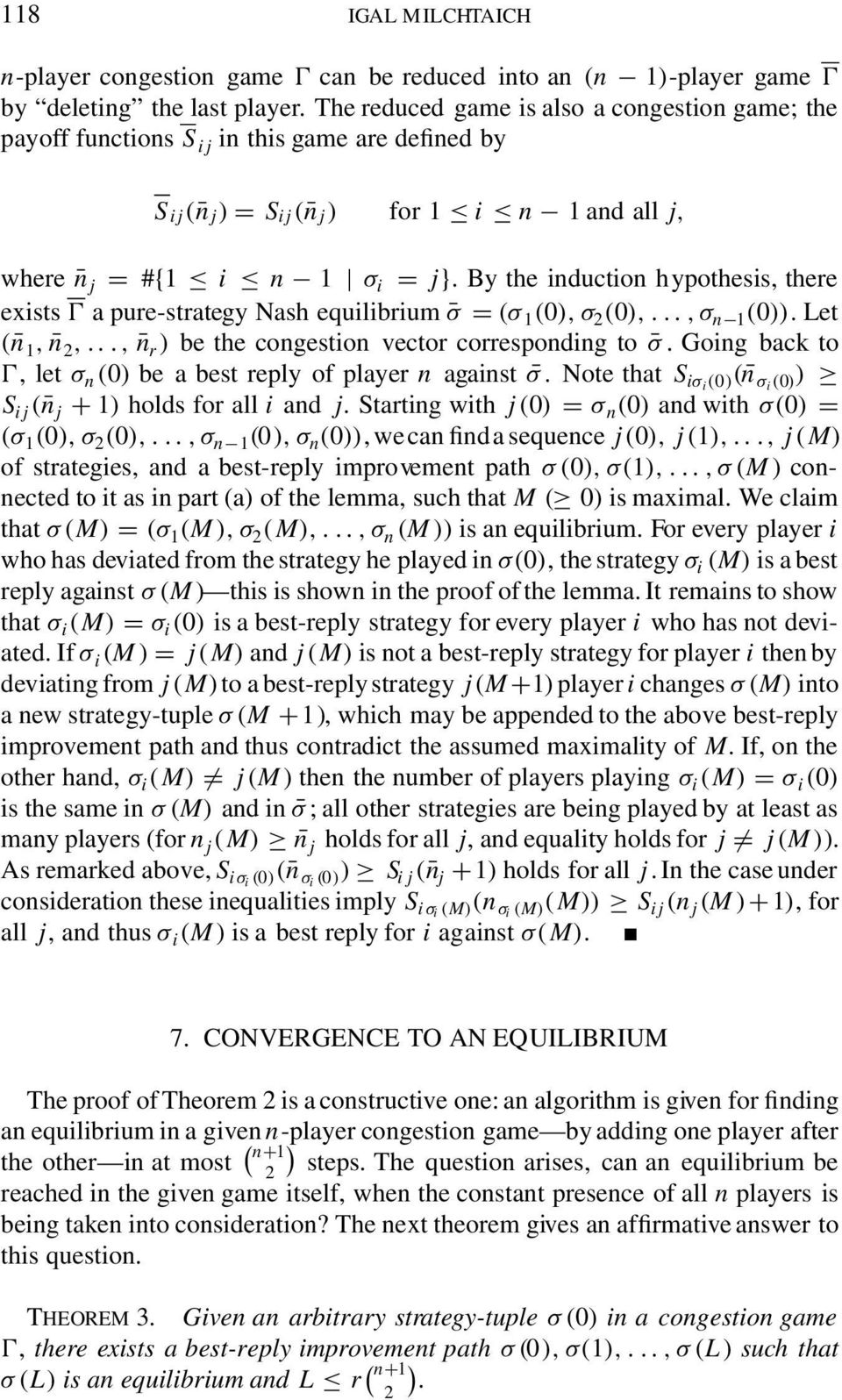 By the induction hypothesis, there exists Ɣ a pure-strategy Nash equilibrium σ = (σ 1 (0), σ 2 (0),...,σ n 1 (0)). Let ( n 1, n 2,..., n r ) be the congestion vector corresponding to σ.