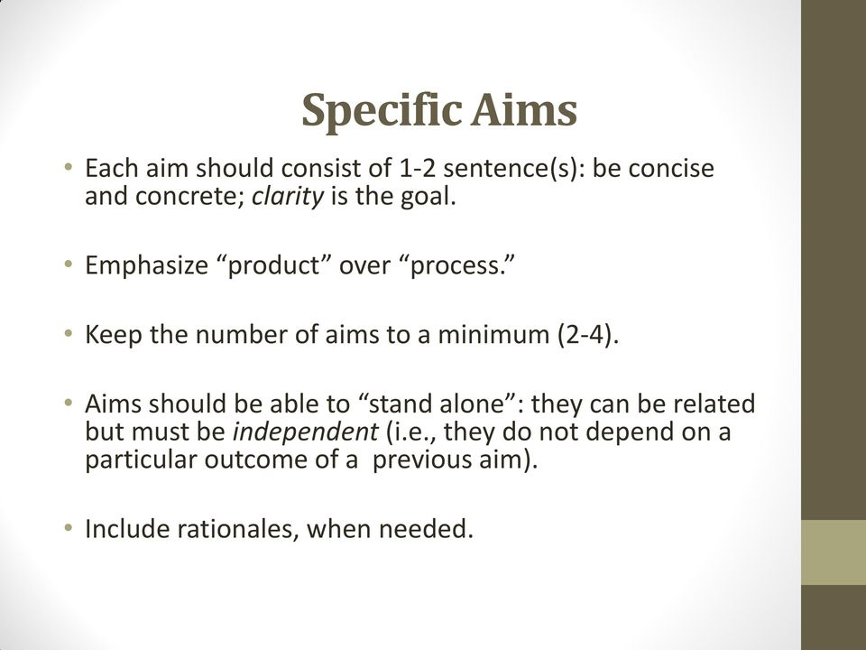 Aims should be able to stand alone : they can be related but must be independent (i.e., they do not depend on a particular outcome of a previous aim).