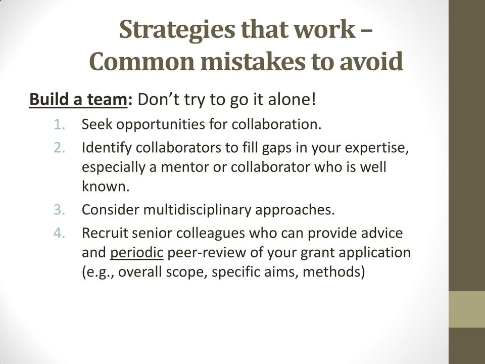 Identify collaborators to fill gaps in your expertise, especially a mentor or collaborator who is well
