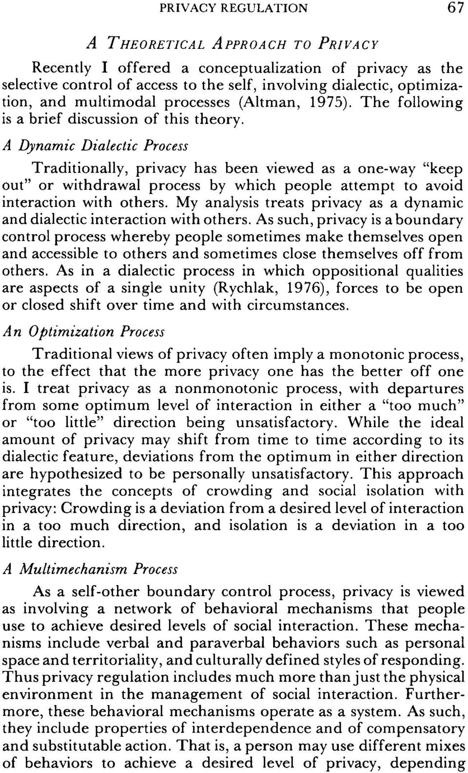 A Dynamic Dialectic Process Traditionally, privacy has been viewed as a one-way keep out or withdrawal process by which people attempt to avoid interaction with others.