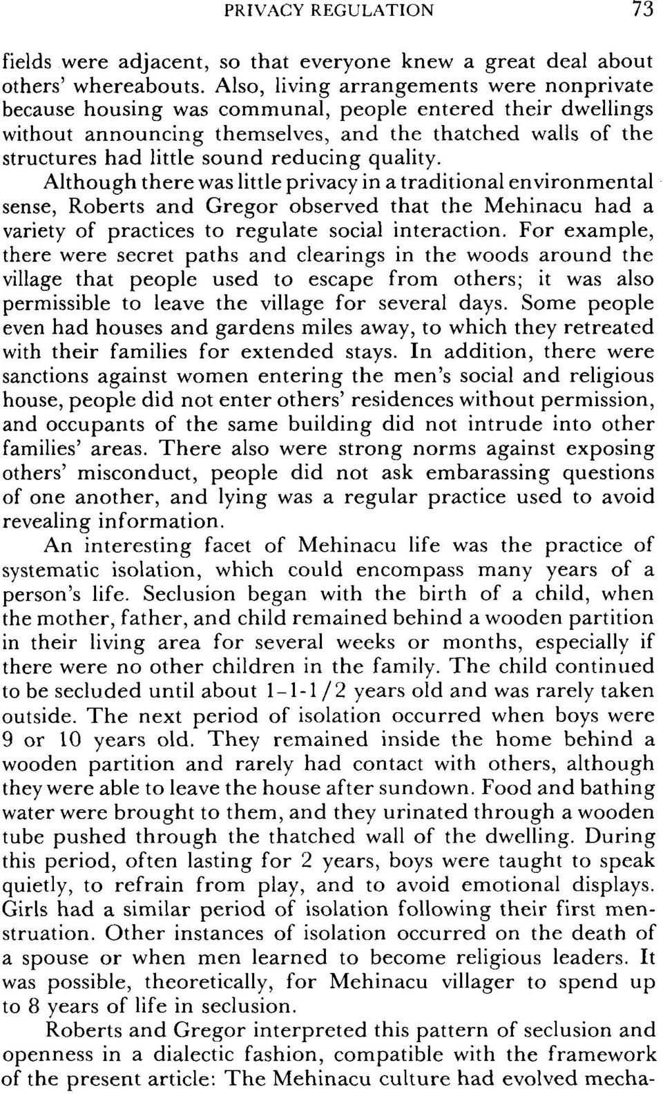 reducing quality. Although there was little privacy in a traditional environmental sense, Roberts and Gregor observed that the Mehinacu had a variety of practices to regulate social interaction.