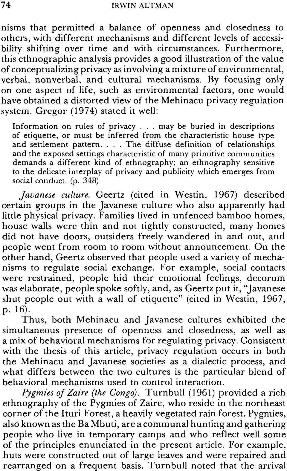 By focusing only on one aspect of life, such as environmental factors, one would have obtained a distorted view of the Mehinacu privacy regulation system.