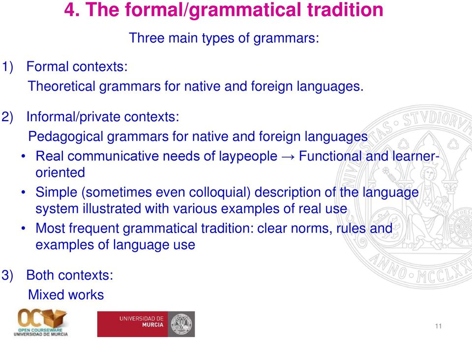 2) Informal/private contexts: Pedagogical grammars for native and foreign languages Real communicative needs of laypeople