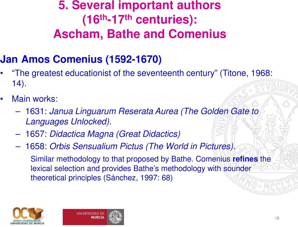 Main works: 1631: Janua Linguarum Reserata Aurea (The Golden Gate to Languages Unlocked).