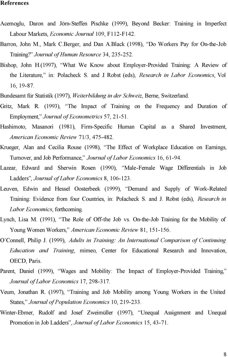 (1997), What We Know about Employer-Provided Training: A Review of the Literature, in: Polacheck S. and J. Robst (eds), Research in Labor Economics, Vol 16, 19-87.