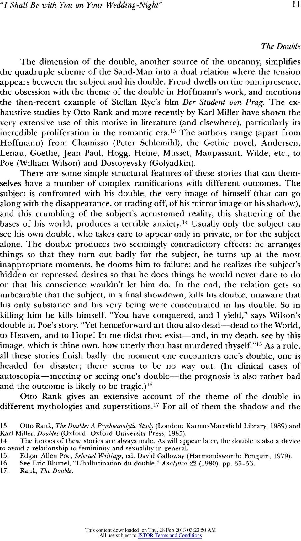 Freud dwells on the omnipresence, the obsession with the theme of the double in Hoffmann's work, and mentions the then-recent example of Stellan Rye's film Der Student von Prag.