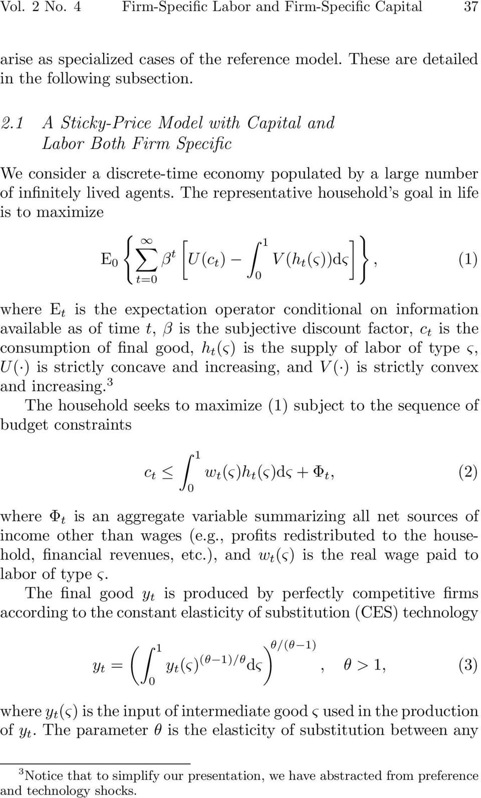 the subjective discount factor, c t is the consumption of final good, h t (ς) is the supply of labor of type ς, U( ) is strictly concave and increasing, and V ( ) is strictly convex and increasing.