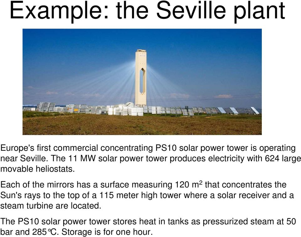 Each of the mirrors has a surface measuring 120 m 2 that concentrates the Sun's rays to the top of a 115 meter high tower