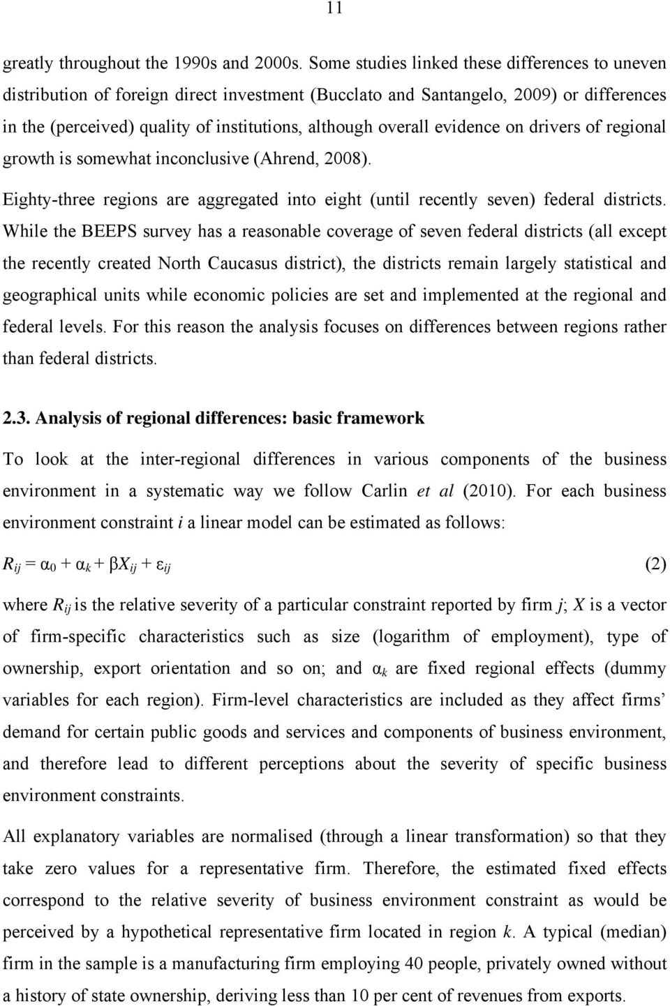 evidence on drivers of regional growth is somewhat inconclusive (Ahrend, 2008). Eighty-three regions are aggregated into eight (until recently seven) federal districts.
