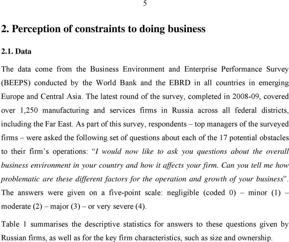 The latest round of the survey, completed in 2008-09, covered over 1,250 manufacturing and services firms in Russia across all federal districts, including the Far East.