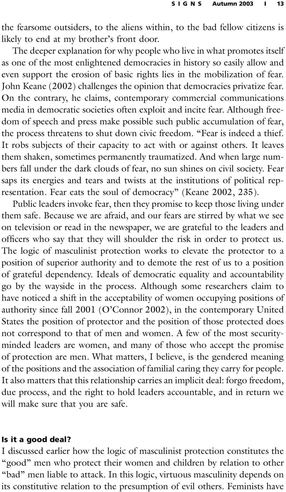 mobilization of fear. John Keane (2002) challenges the opinion that democracies privatize fear.
