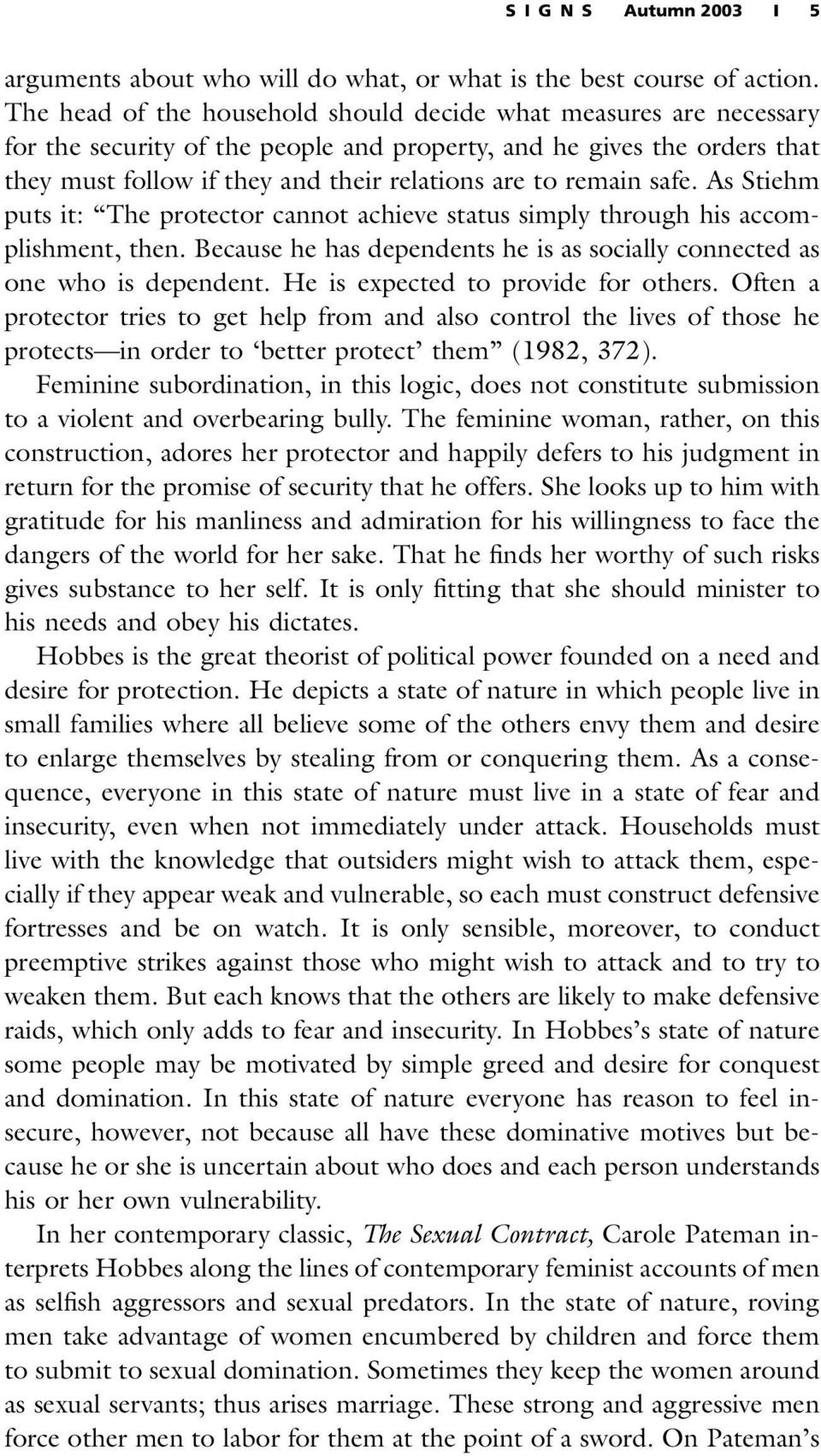 remain safe. As Stiehm puts it: The protector cannot achieve status simply through his accomplishment, then. Because he has dependents he is as socially connected as one who is dependent.