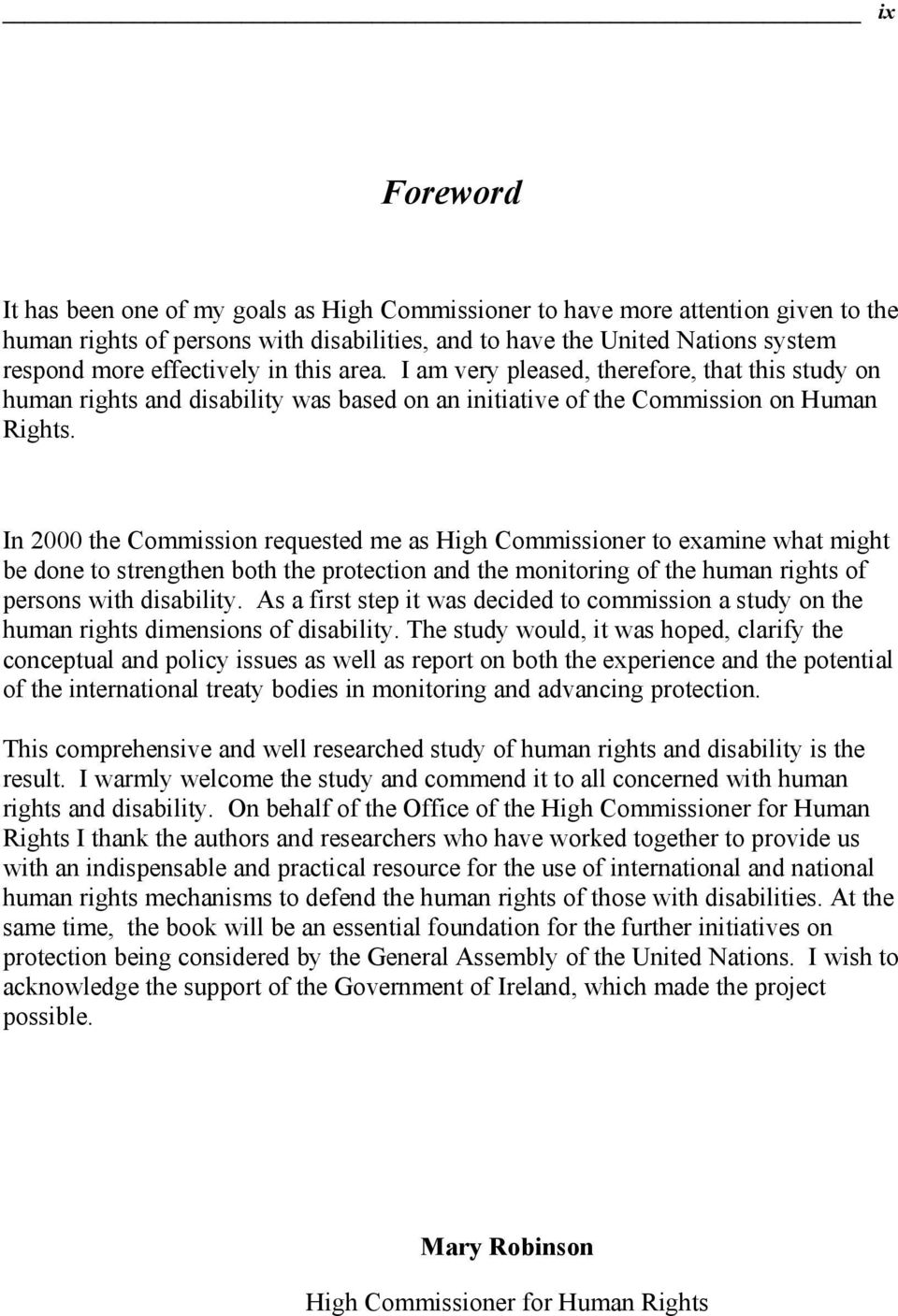 In 2000 the Commission requested me as High Commissioner to examine what might be done to strengthen both the protection and the monitoring of the human rights of persons with disability.