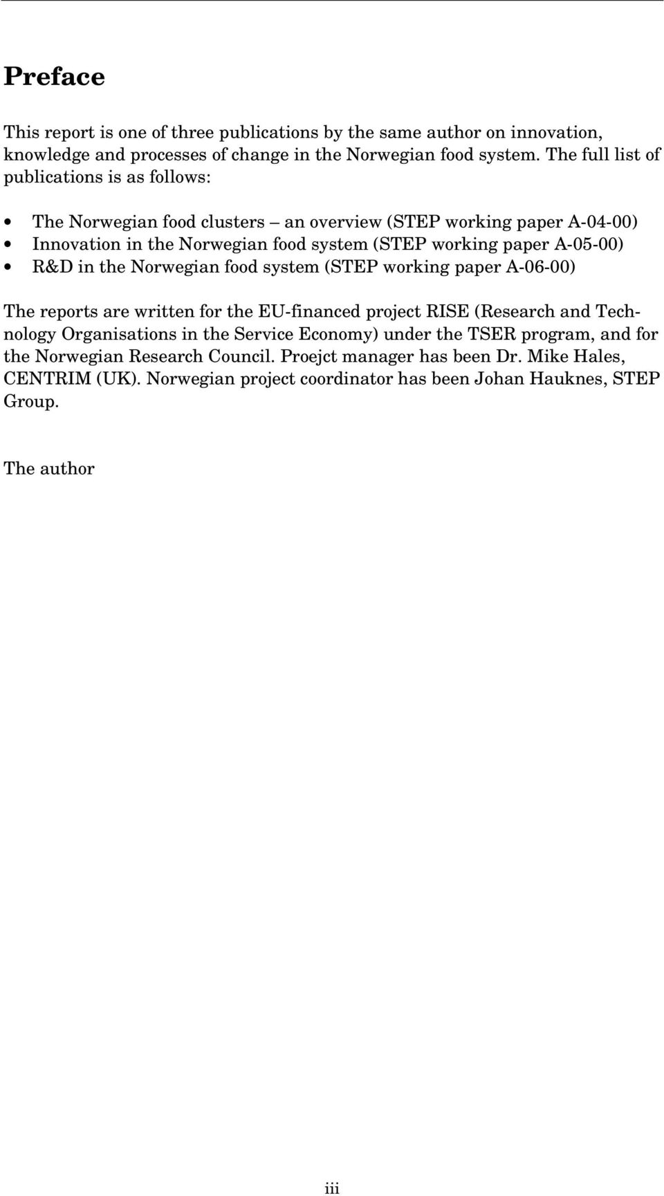 A-05-00) R&D in the Norwegian food system (STEP working paper A-06-00) The reports are written for the EU-financed project RISE (Research and Technology Organisations in the