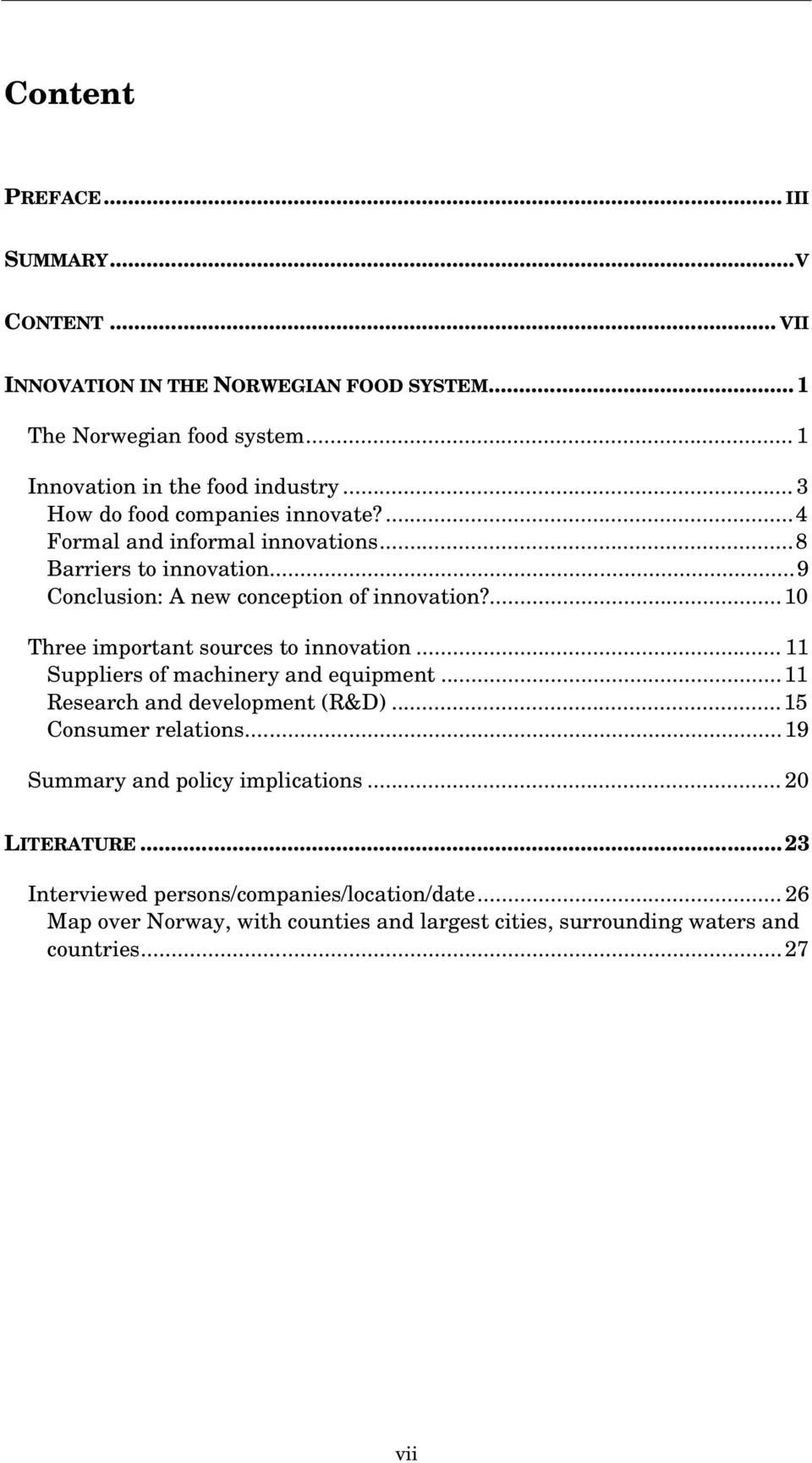 ...10 Three important sources to innovation... 11 Suppliers of machinery and equipment...11 Research and development (R&D)...15 Consumer relations.