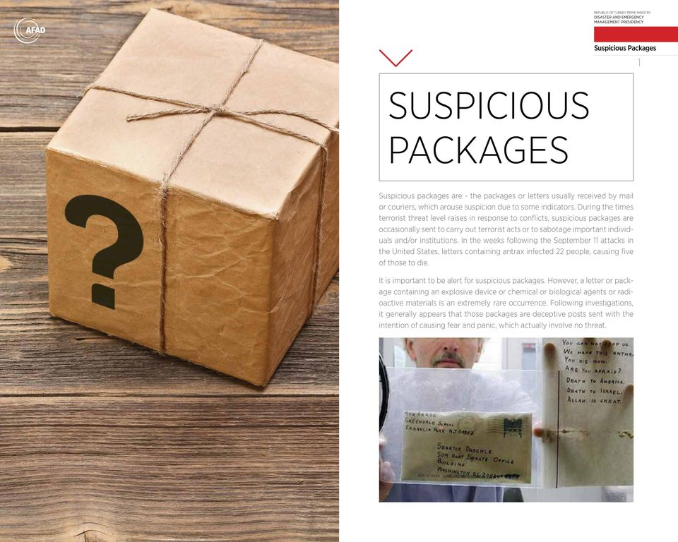 In the weeks following the September 11 attacks in the United States, letters containing antrax infected 22 people, causing five of those to die. It is important to be alert for suspicious packages.