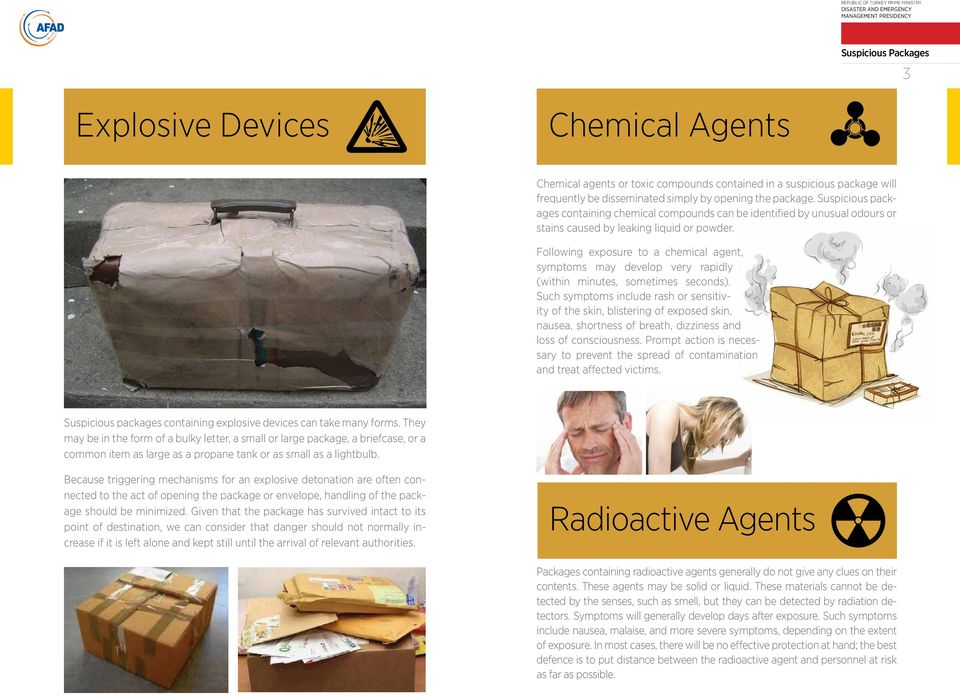 Following exposure to a chemical agent, symptoms may develop very rapidly (within minutes, sometimes seconds).