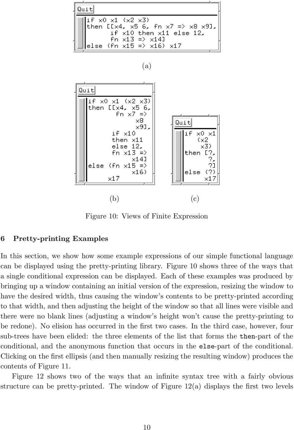 Each of these examples was produced by bringing up a window containing an initial version of the expression, resizing the window to have the desired width, thus causing the window s contents to be