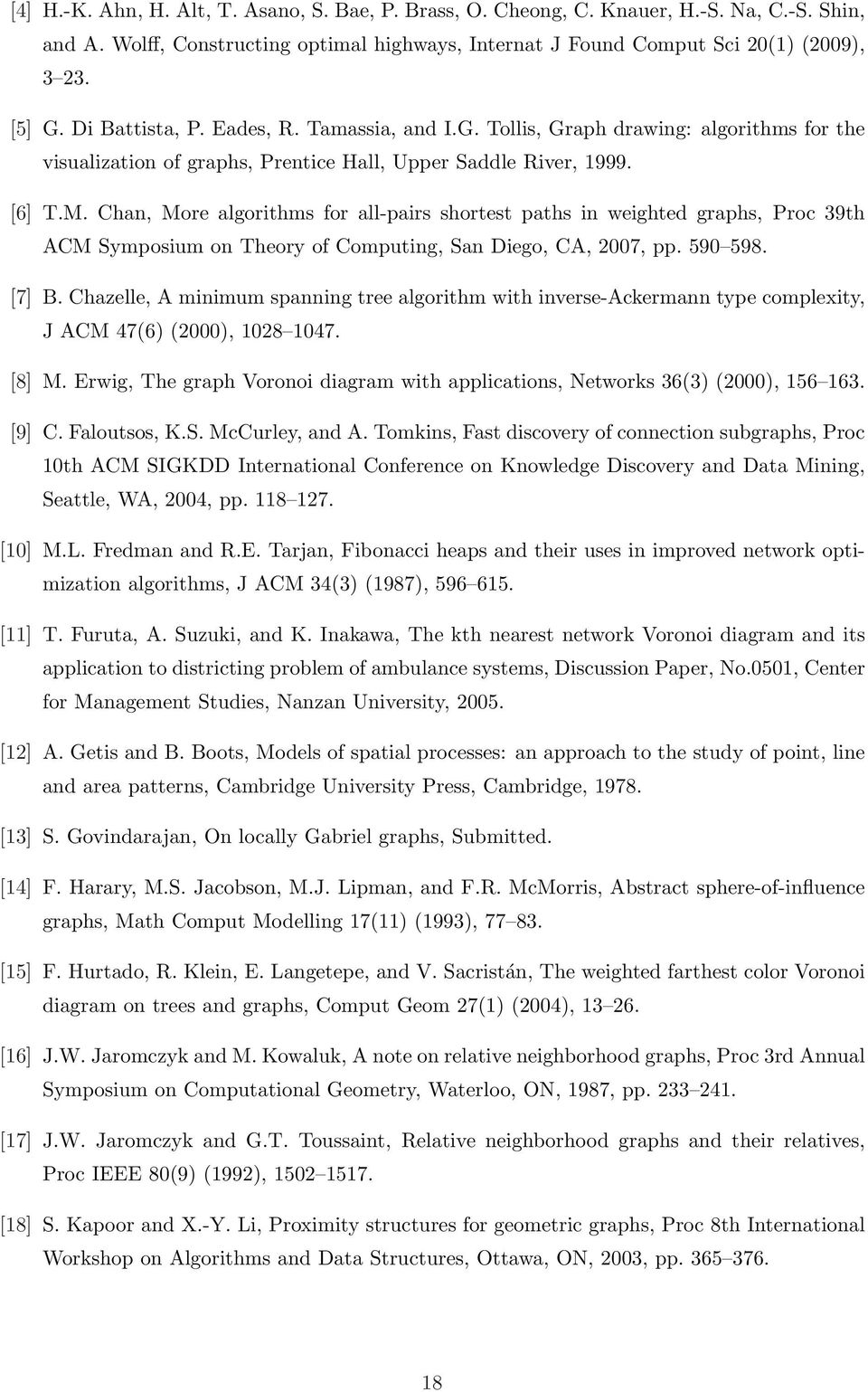Chan, More algorithms for all-pairs shortest paths in weighted graphs, Proc 39th ACM Symposium on Theory of Computing, San Diego, CA, 2007, pp. 590 598. [7] B.