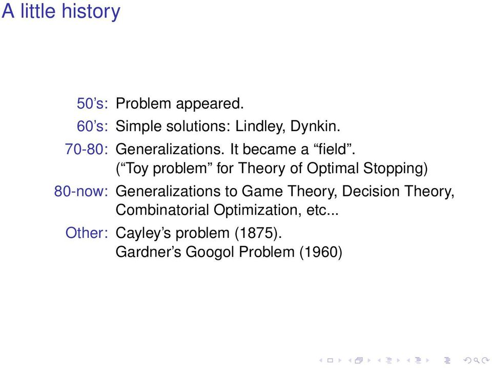 ( Toy problem for Theory of Optimal Stopping) 80-now: Generalizations to Game