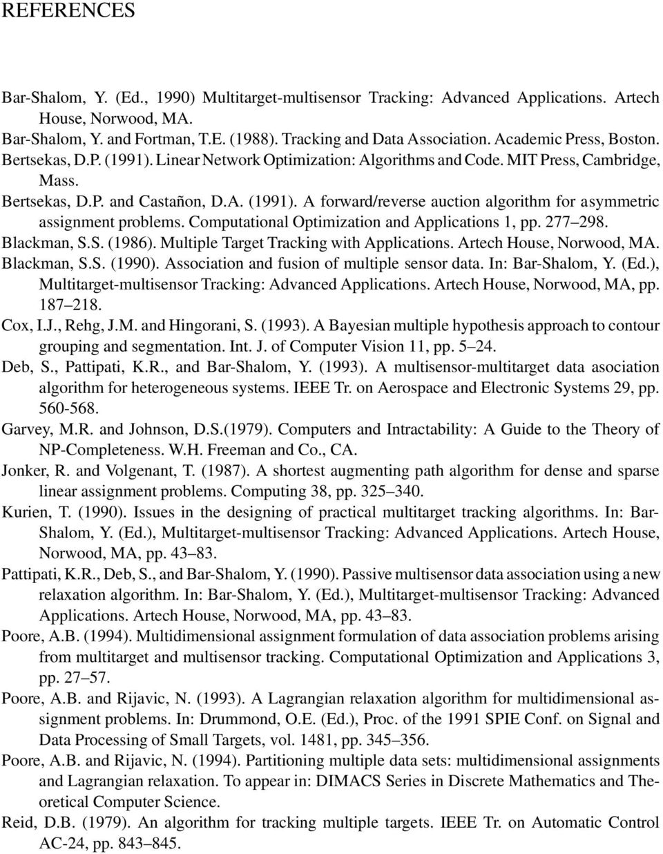 Computational Optimization and Applications 1, pp. 277 298. Blackman, S.S. (1986). Multiple Target Tracking with Applications. Artech House, Norwood, MA. Blackman, S.S. (1990).