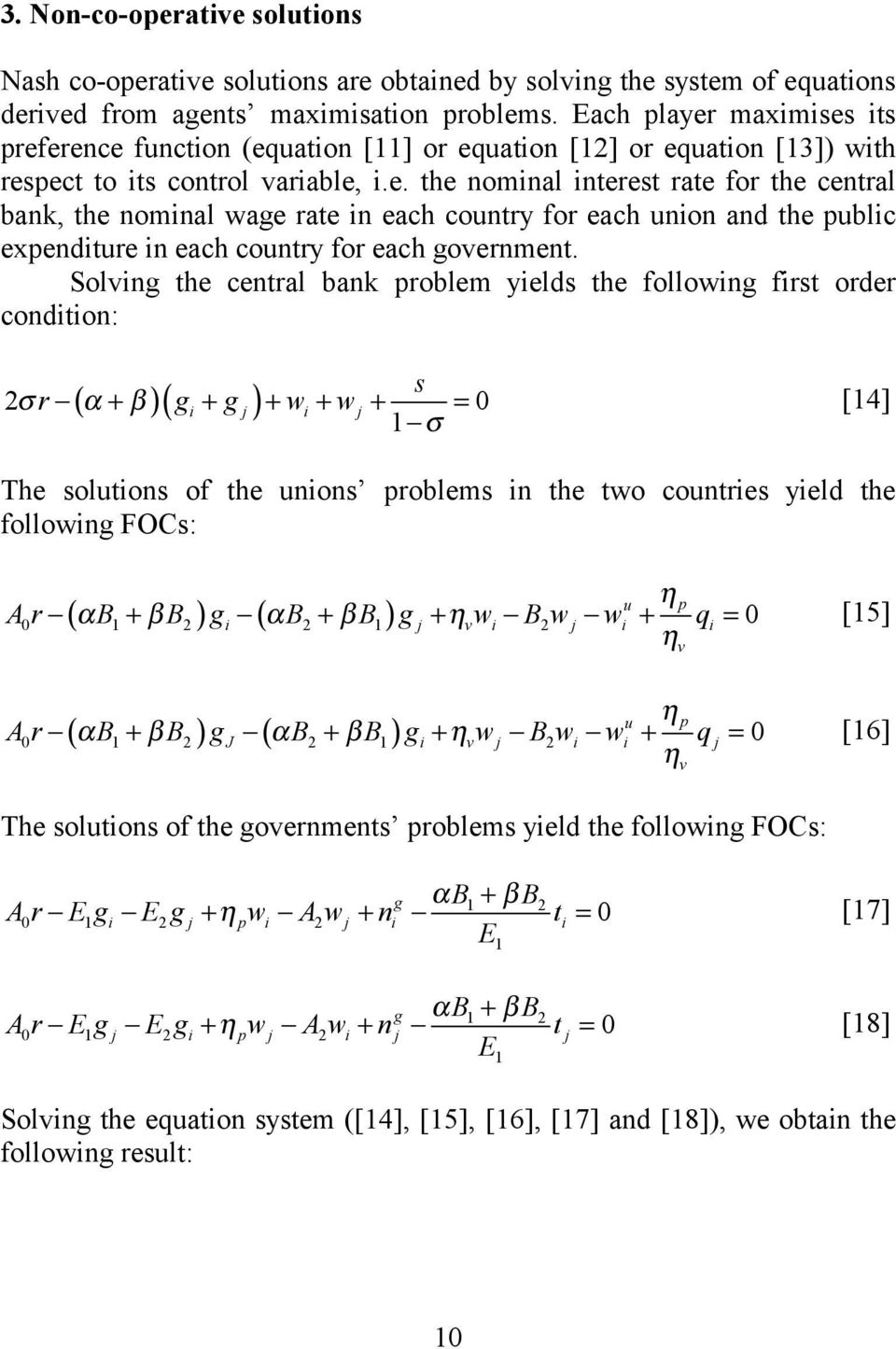 Solving the central bank problem yields the following first order condition: s 2σr ( α + β)( gi + g j) + wi + wj + = 0 1 σ [14] The solutions of the unions problems in the two countries yield the