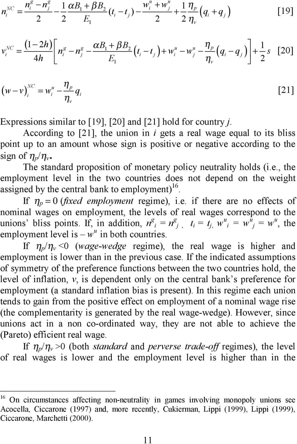 According to [21], the union in i gets a real wage equal to its bliss point up to an amount whose sign is positive or negative according to the sign of η p /η v.