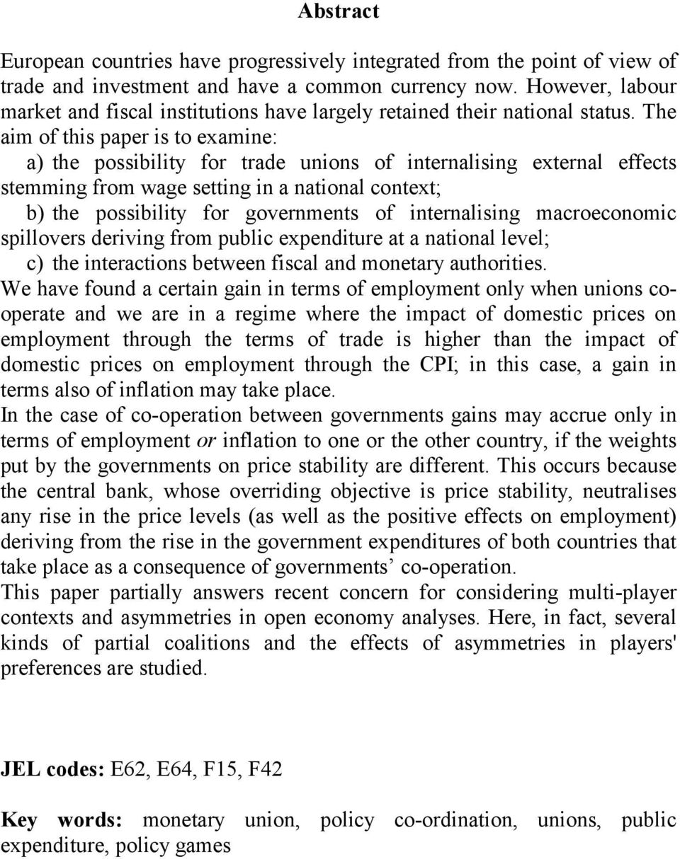 The aim of this paper is to examine: a) the possibility for trade unions of internalising external effects stemming from wage setting in a national context; b) the possibility for governments of