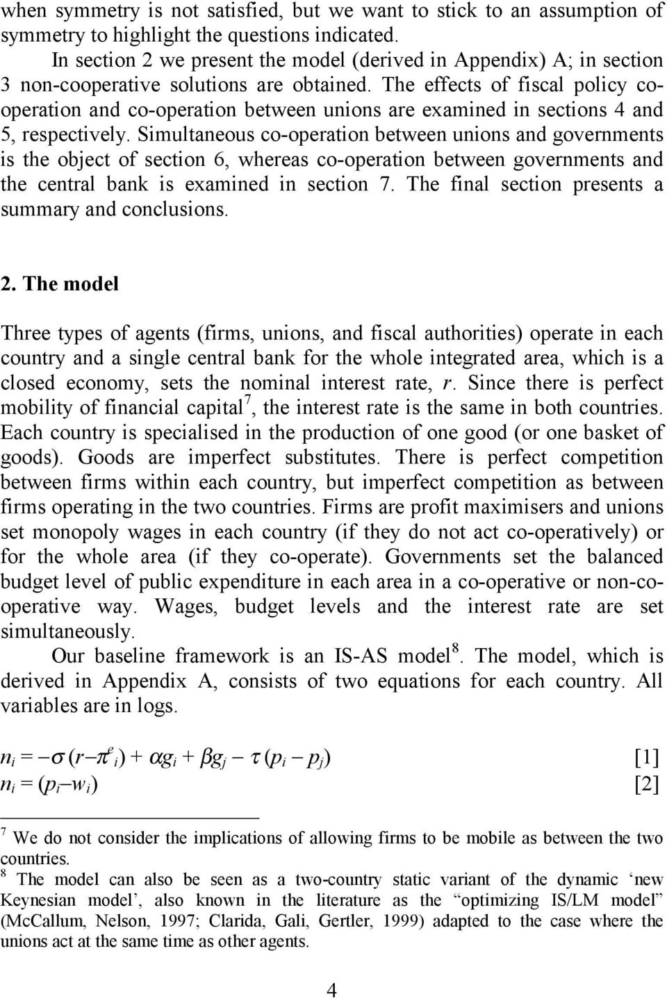 The effects of fiscal policy cooperation and co-operation between unions are examined in sections 4 and 5, respectively.