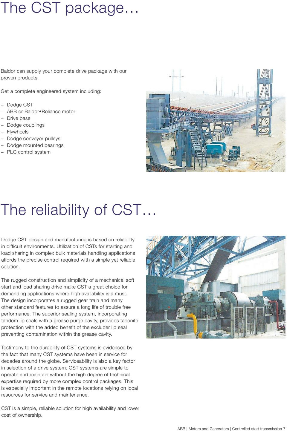reliability of CST Dodge CST design and manufacturing is based on reliability in difficult environments.