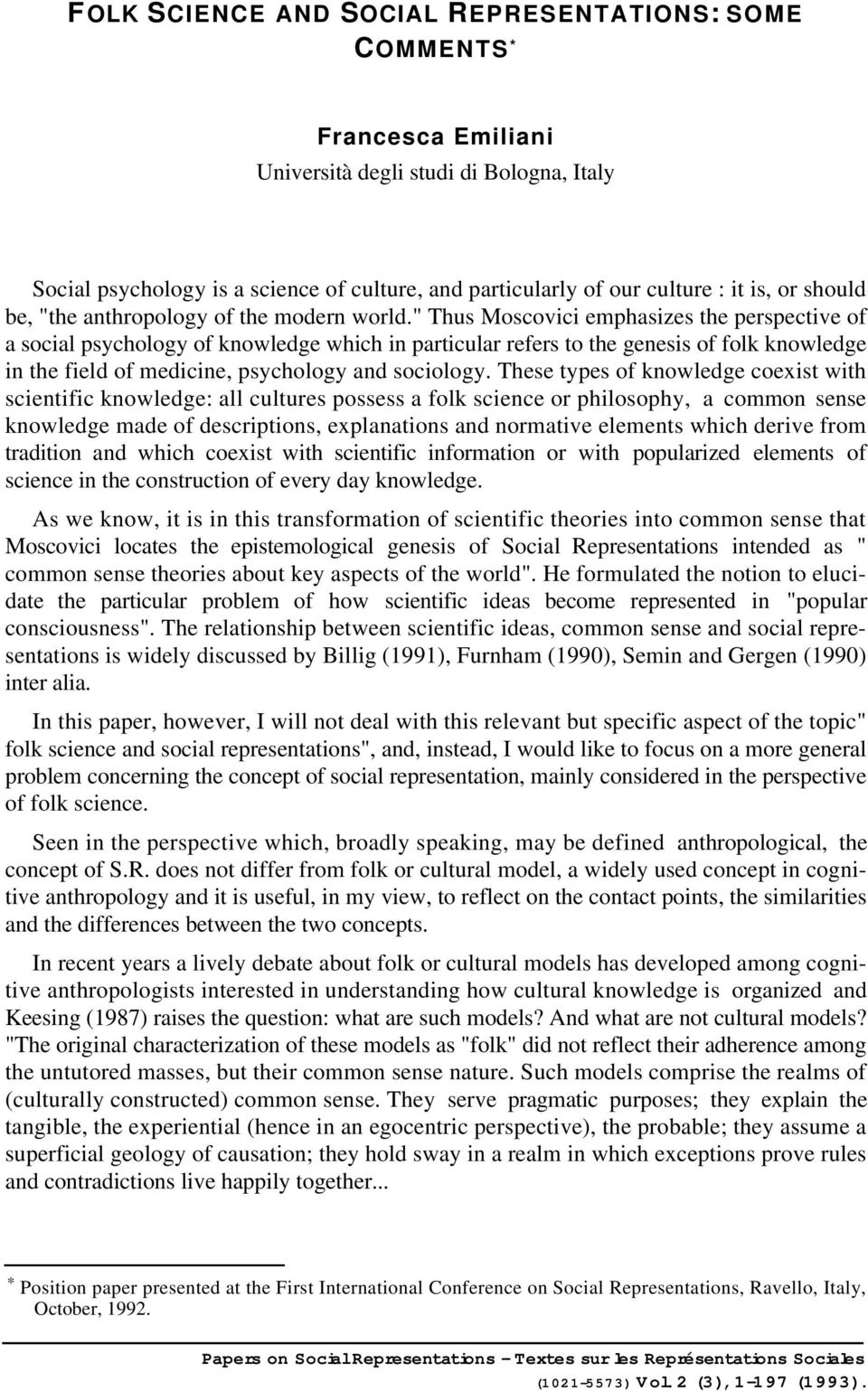""" Thus Moscovici emphasizes the perspective of a social psychology of knowledge which in particular refers to the genesis of folk knowledge in the field of medicine, psychology and sociology."