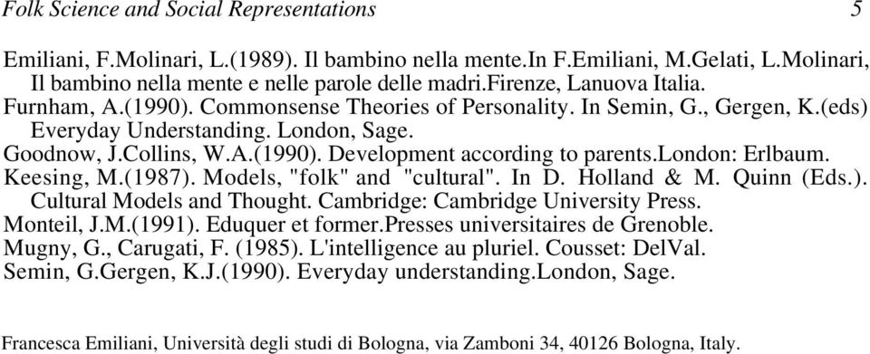 "london: Erlbaum. Keesing, M.(1987). Models, ""folk"" and ""cultural"". In D. Holland & M. Quinn (Eds.). Cultural Models and Thought. Cambridge: Cambridge University Press. Monteil, J.M.(1991)."