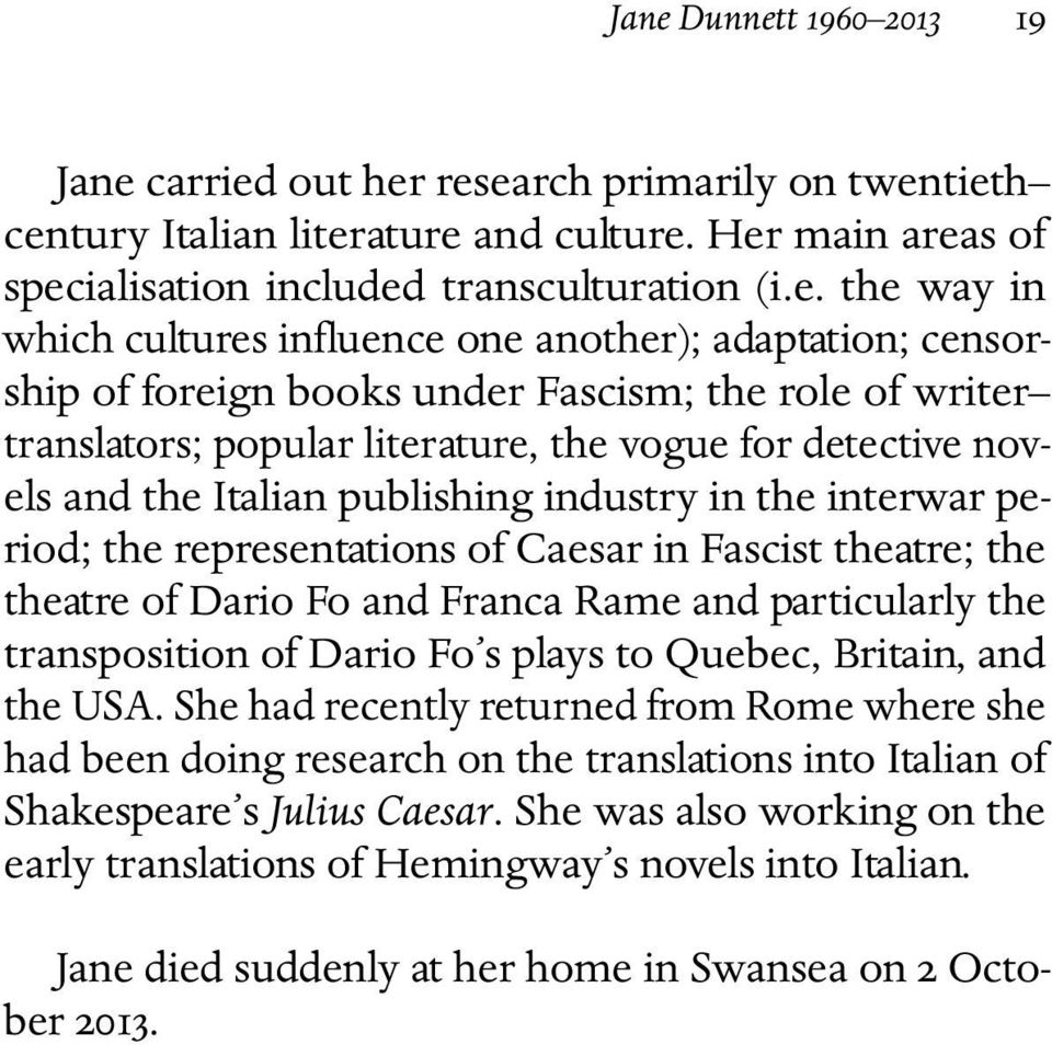 publishing industry in the interwar period; the representations of Caesar in Fascist theatre; the theatre of Dario Fo and Franca Rame and particularly the transposition of Dario Fo s plays to Quebec,